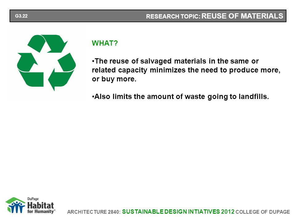 ARCHITECTURE 2840: SUSTAINABLE DESIGN INTIATIVES 2012 COLLEGE OF DUPAGE RESEARCH TOPIC: REUSE OF MATERIALS WHAT.