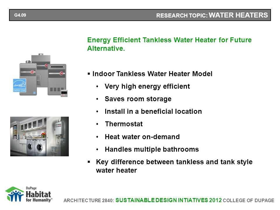 ARCHITECTURE 2840: SUSTAINABLE DESIGN INTIATIVES 2012 COLLEGE OF DUPAGE Energy Efficient Tankless Water Heater for Future Alternative.