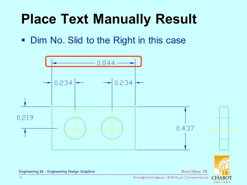 BMayer@ChabotCollege.edu ENGR-22_Lec-17_Dimensioning-2.ppt 18 Bruce Mayer, PE Engineering 22 – Engineering Design Graphics Place Text Manually Result Dim No.