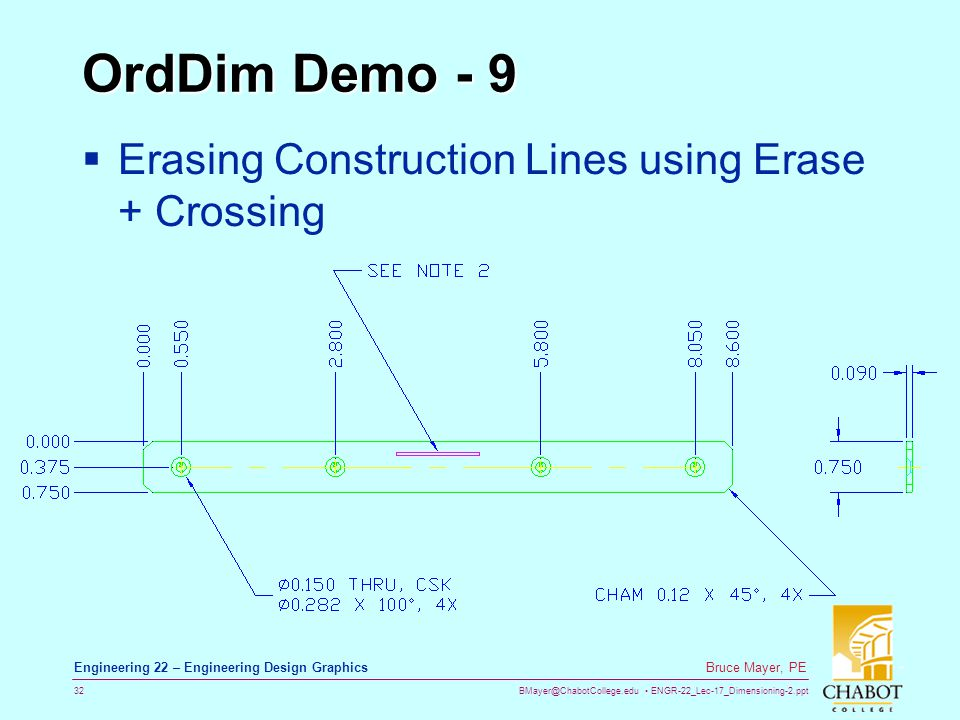 BMayer@ChabotCollege.edu ENGR-22_Lec-17_Dimensioning-2.ppt 32 Bruce Mayer, PE Engineering 22 – Engineering Design Graphics OrdDim Demo - 9 Erasing Construction Lines using Erase + Crossing