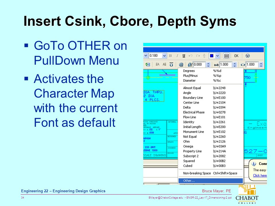 BMayer@ChabotCollege.edu ENGR-22_Lec-17_Dimensioning-2.ppt 34 Bruce Mayer, PE Engineering 22 – Engineering Design Graphics Insert Csink, Cbore, Depth Syms GoTo OTHER on PullDown Menu Activates the Character Map with the current Font as default