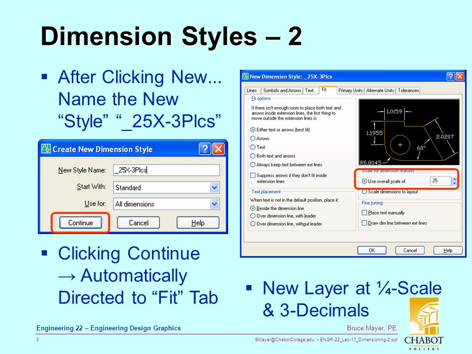 BMayer@ChabotCollege.edu ENGR-22_Lec-17_Dimensioning-2.ppt 29 Bruce Mayer, PE Engineering 22 – Engineering Design Graphics OrdDim Demo - 5 22.Make xLine at Bot- Edge 23.Offset-Down xLine by 1.5 24.Make xLine at Rt- Bot Chamf using mid & @10<-45 25.Leader from Chamf.