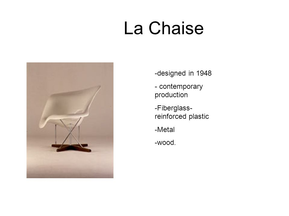 La Chaise -designed in 1948 - contemporary production -Fiberglass- reinforced plastic -Metal -wood.
