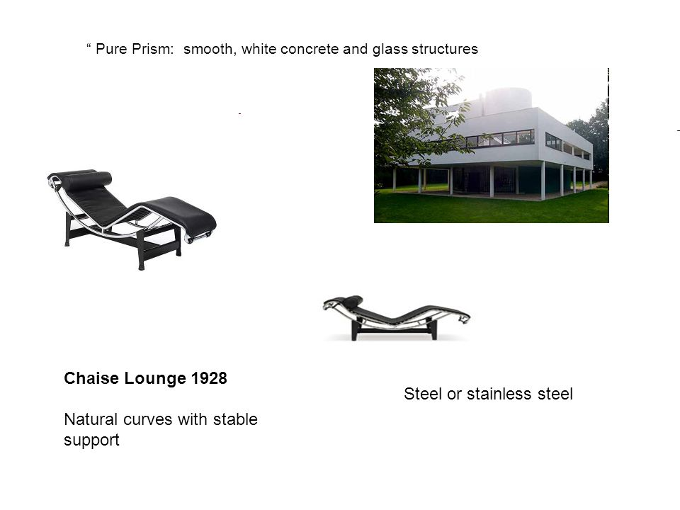 Chaise Lounge 1928 Natural curves with stable support Pure Prism: smooth, white concrete and glass structures Steel or stainless steel