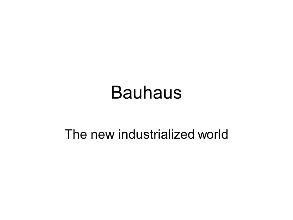 Bauhaus The new industrialized world