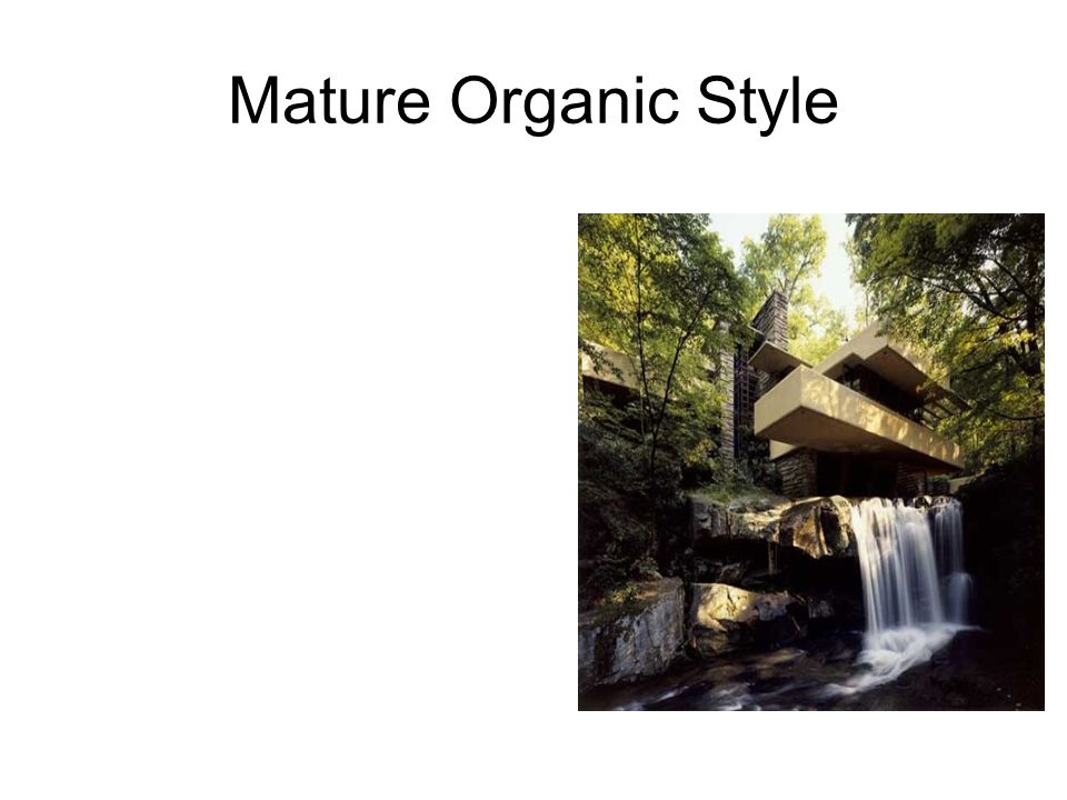 Mature Organic Style One of Wright's most famous private residences was built from 1934 to 1937Falling waterfor Mr. and Mrs. Edgar J. Kaufmann Sr., at