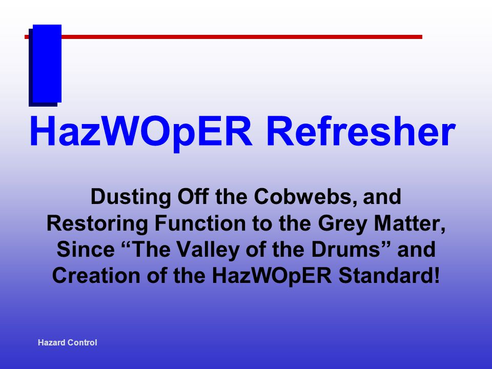 HazWOpER Refresher Dusting Off the Cobwebs, and Restoring Function to the Grey Matter, Since The Valley of the Drums and Creation of the HazWOpER Stan