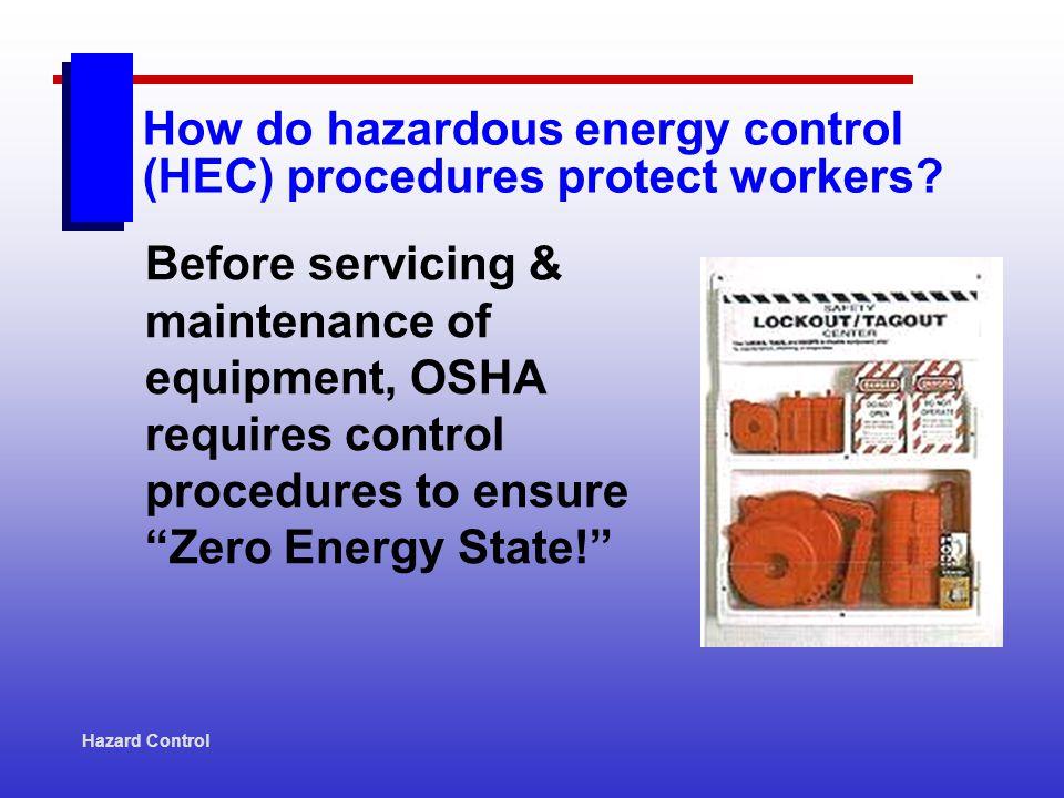 Hazard Control How do hazardous energy control (HEC) procedures protect workers.