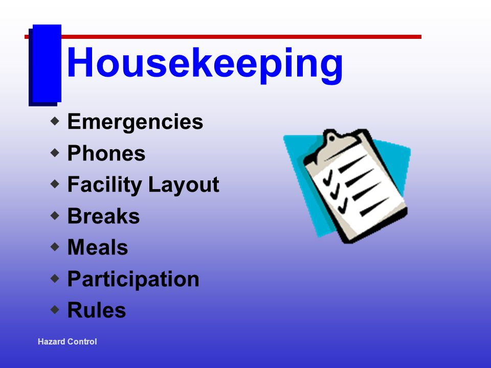 Housekeeping Emergencies Phones Facility Layout Breaks Meals Participation Rules Hazard Control