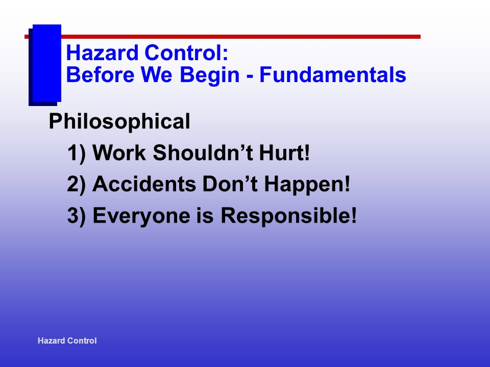 Hazard Control Hazard Control: Before We Begin - Fundamentals What Takes Us Out of the Game.