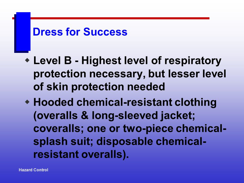 Dress for Success Level B - Highest level of respiratory protection necessary, but lesser level of skin protection needed Hooded chemical-resistant cl