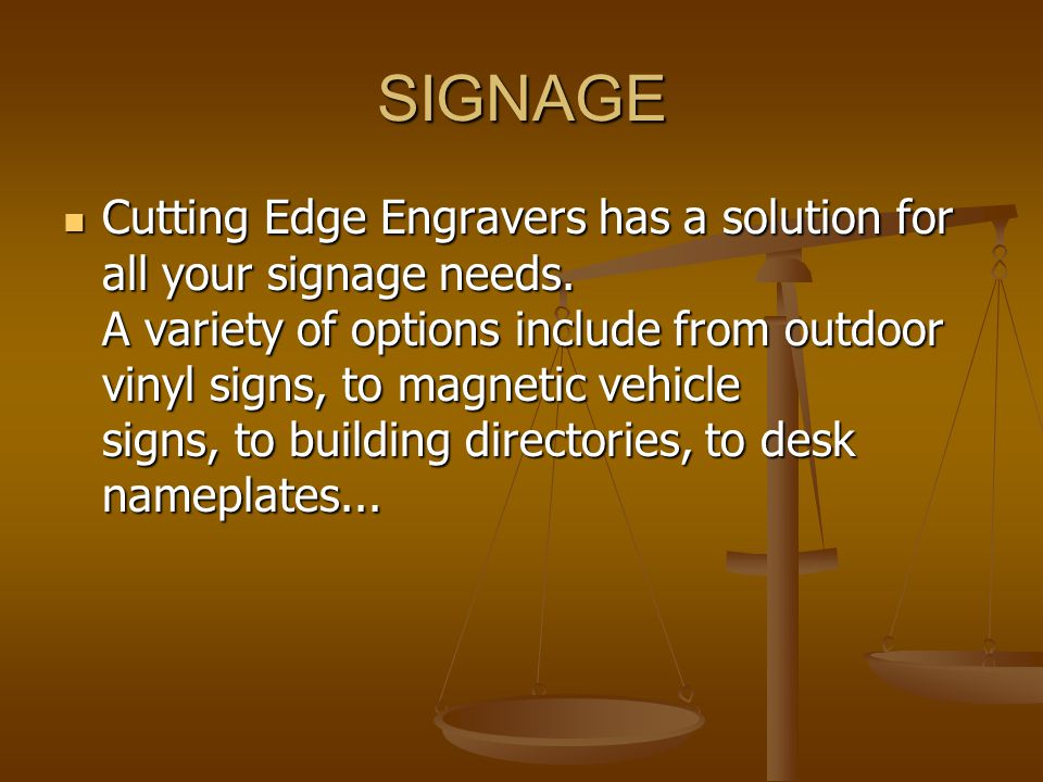 SIGNAGE Cutting Edge Engravers has a solution for all your signage needs.