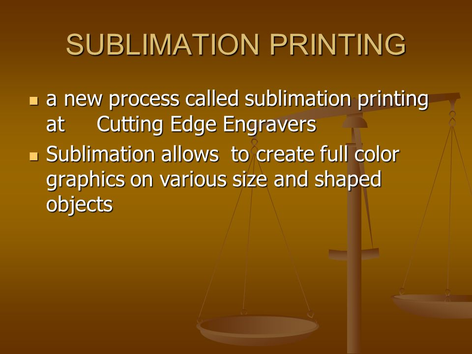 SUBLIMATION PRINTING a new process called sublimation printing at Cutting Edge Engravers a new process called sublimation printing at Cutting Edge Eng