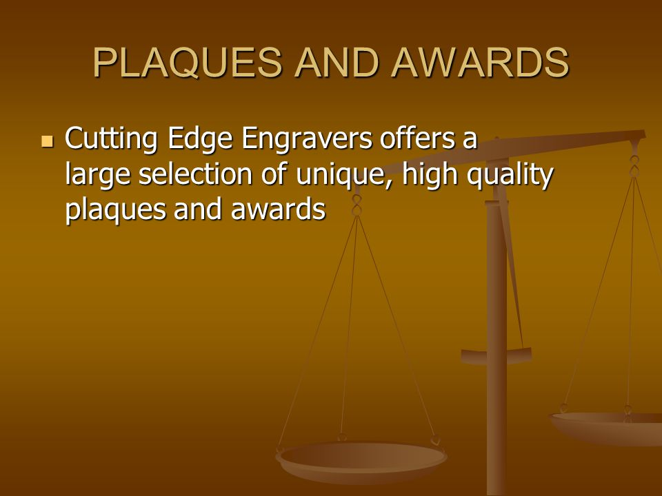 PLAQUES AND AWARDS Cutting Edge Engravers offers a large selection of unique, high quality plaques and awards Cutting Edge Engravers offers a large se