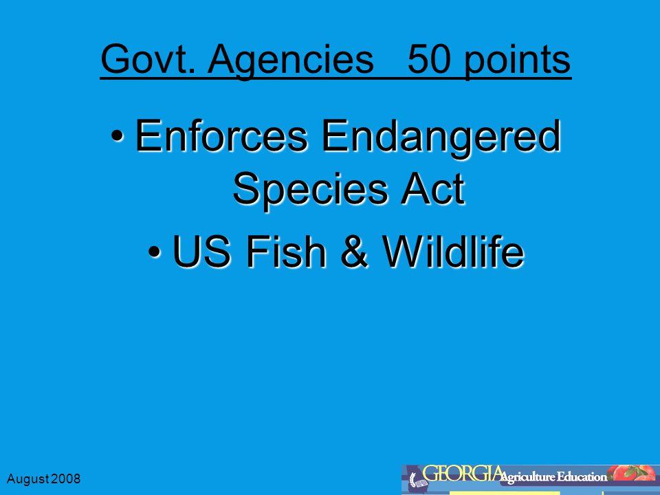 August 2008 Govt. Agencies 50 points Enforces Endangered Species ActEnforces Endangered Species Act US Fish & WildlifeUS Fish & Wildlife