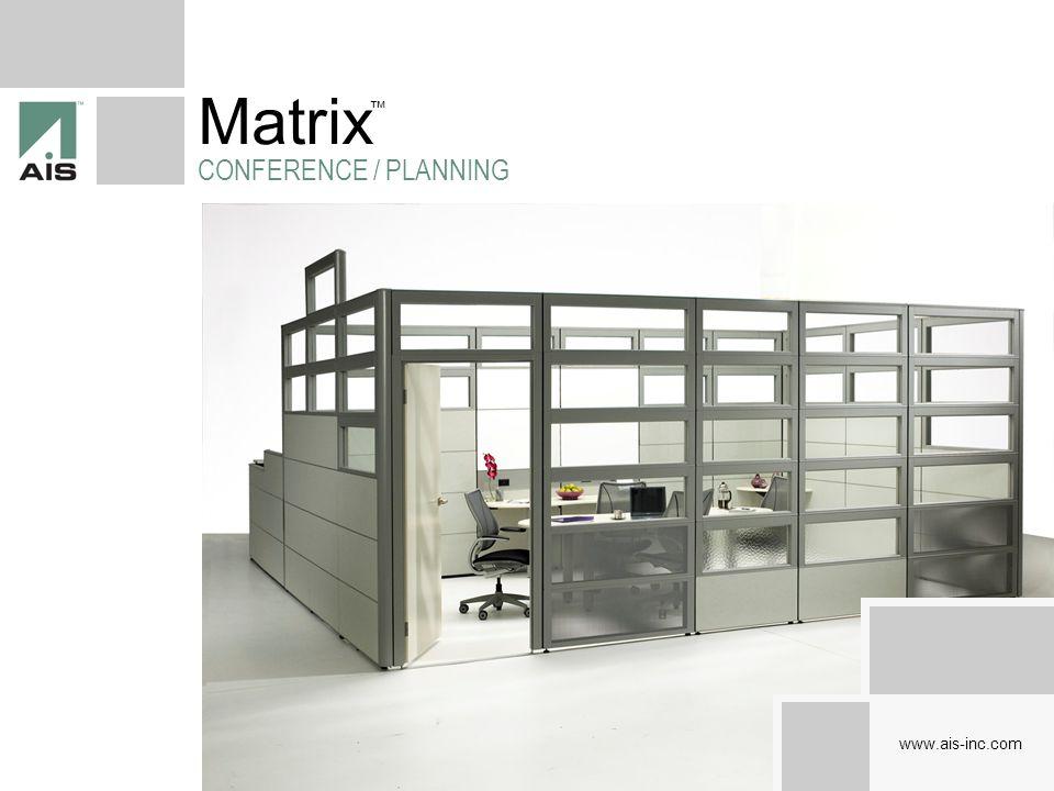www.ais-inc.com Matrix TEAMING ENVIRONMENTS 90 degree, 120 degree and 45 degree planning options.