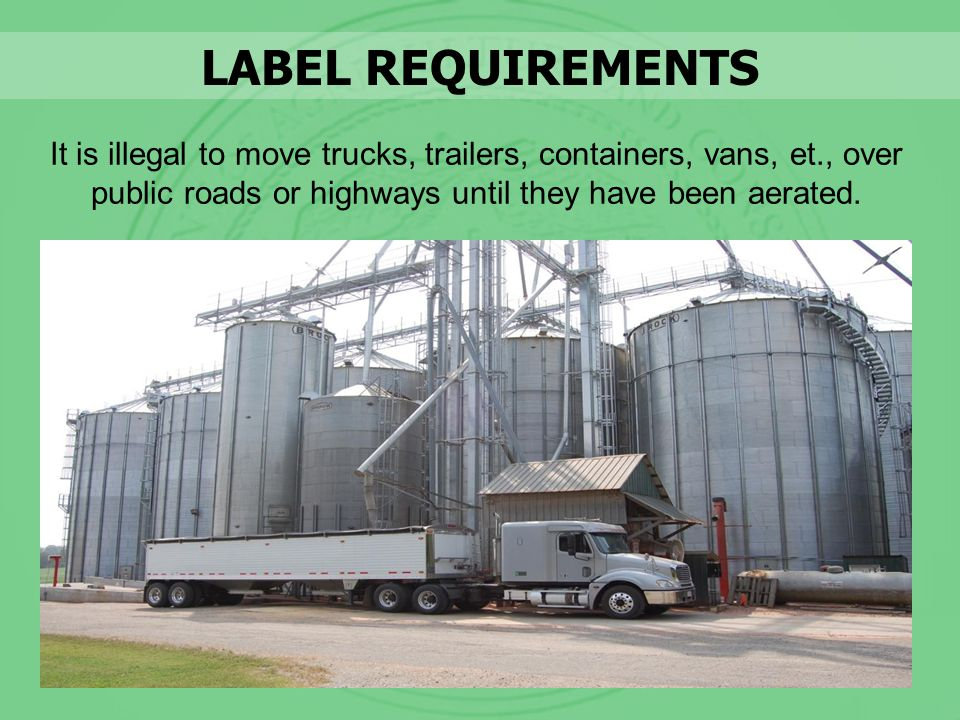 It is illegal to move trucks, trailers, containers, vans, et., over public roads or highways until they have been aerated. LABEL REQUIREMENTS