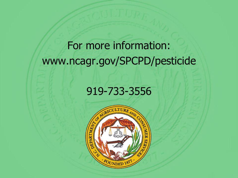 For more information: www.ncagr.gov/SPCPD/pesticide 919-733-3556