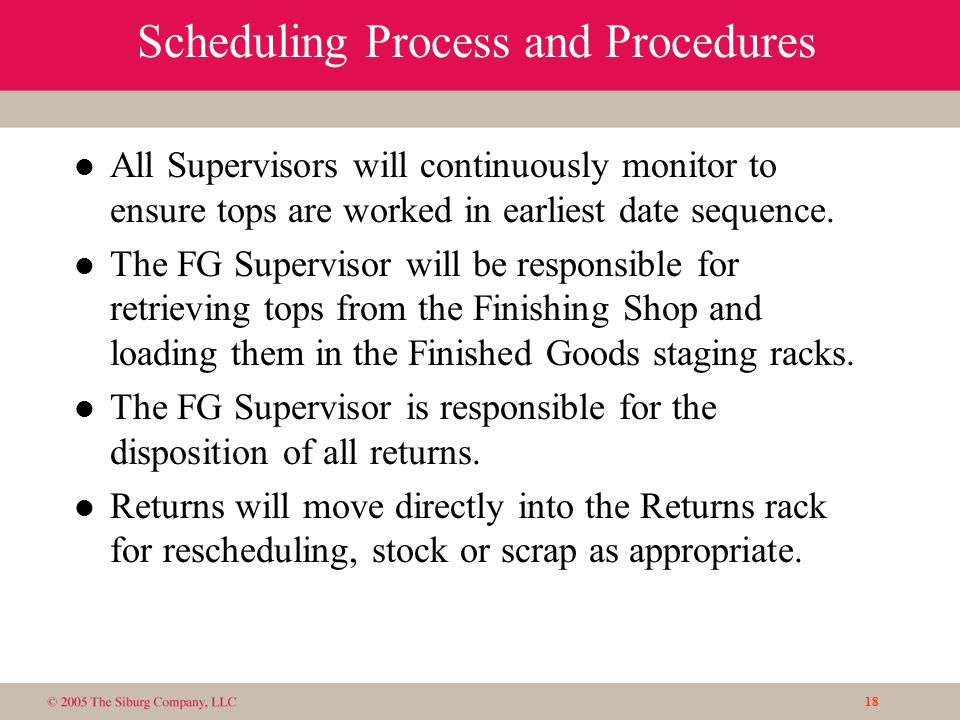 18 Scheduling Process and Procedures l All Supervisors will continuously monitor to ensure tops are worked in earliest date sequence.