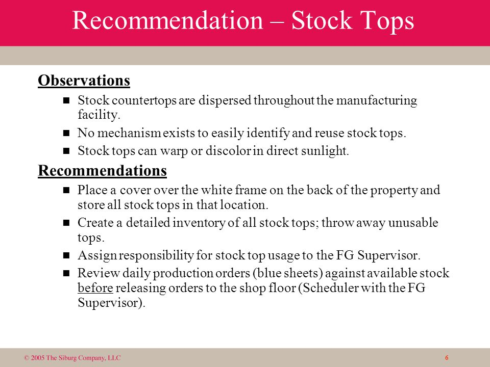 6 Recommendation – Stock Tops Observations n Stock countertops are dispersed throughout the manufacturing facility.