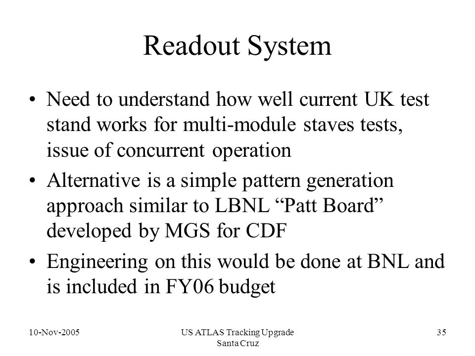 10-Nov-2005US ATLAS Tracking Upgrade Santa Cruz 35 Readout System Need to understand how well current UK test stand works for multi-module staves test