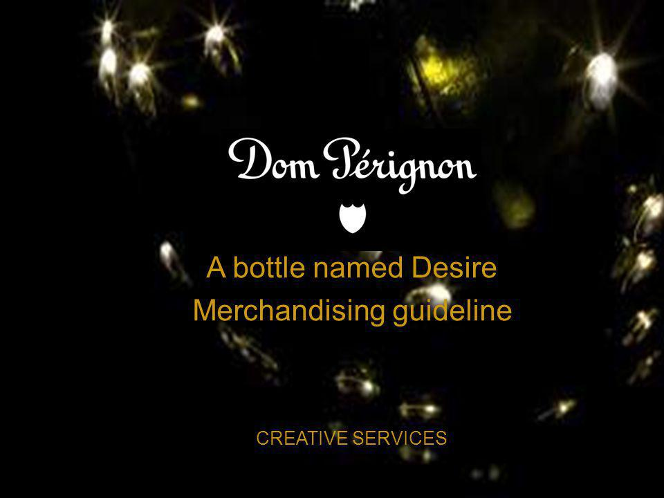 A bottle named Desire Merchandising guideline CREATIVE SERVICES