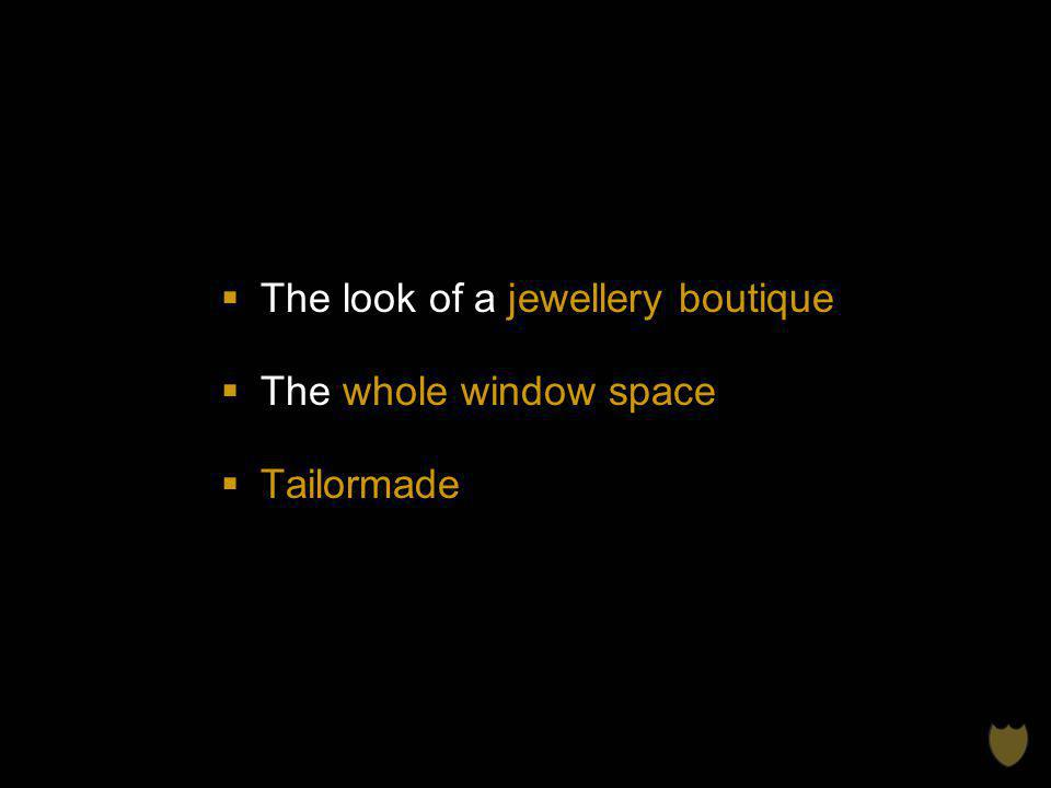 The look of a jewellery boutique The whole window space Tailormade