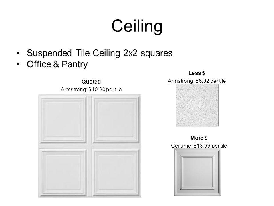 Ceiling Suspended Tile Ceiling 2x2 squares Office & Pantry Quoted Armstrong: $10.20 per tile Less $ Armstrong: $6.92 per tile More $ Ceilume: $13.99 per tile