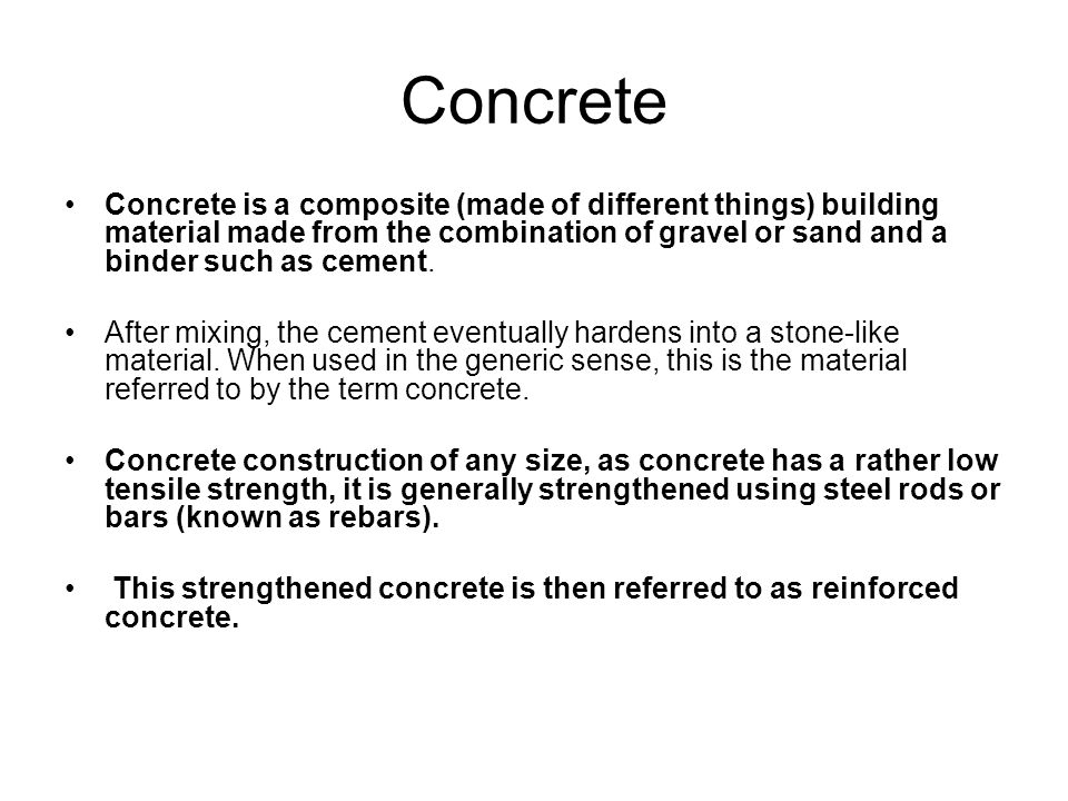 Concrete Concrete is a composite (made of different things) building material made from the combination of gravel or sand and a binder such as cement.
