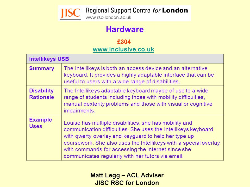 Matt Legg – ACL Adviser JISC RSC for London Hardware Intellikeys USB SummaryThe Intellikeys is both an access device and an alternative keyboard.