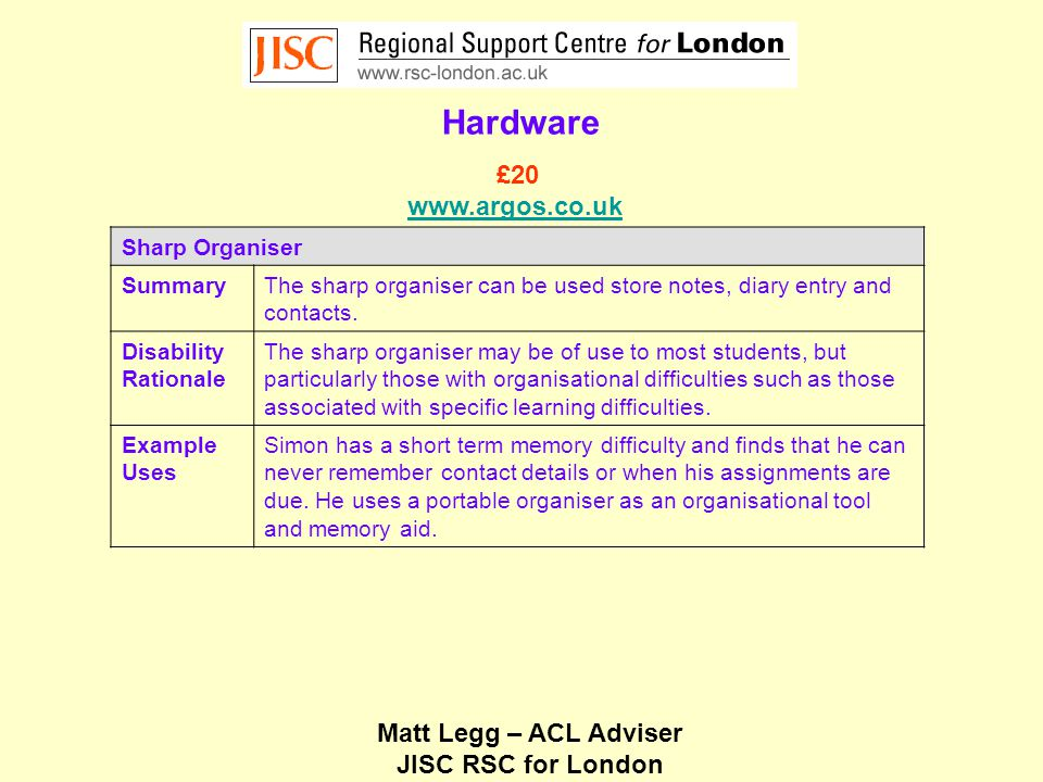 Matt Legg – ACL Adviser JISC RSC for London Hardware Sharp Organiser SummaryThe sharp organiser can be used store notes, diary entry and contacts.