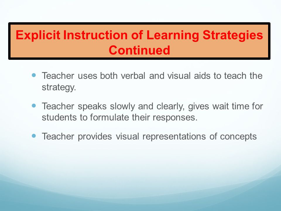 Evidence in the Classroom: Explicit Instruction of Learning Strategies Teacher provides purpose for strategies being taught, including what, why, how and when.