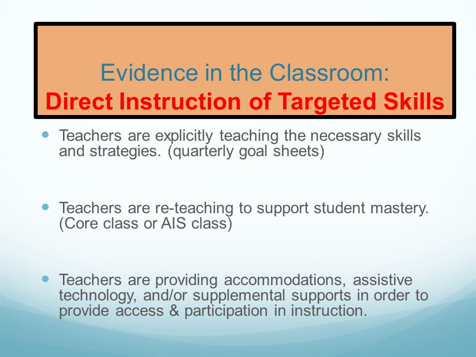 Evidence in the Classroom: Student Practice Teachers instruction ensures multiple opportunities for participation by students with special needs, e.g., choral responding, thumbs-up, white board response.
