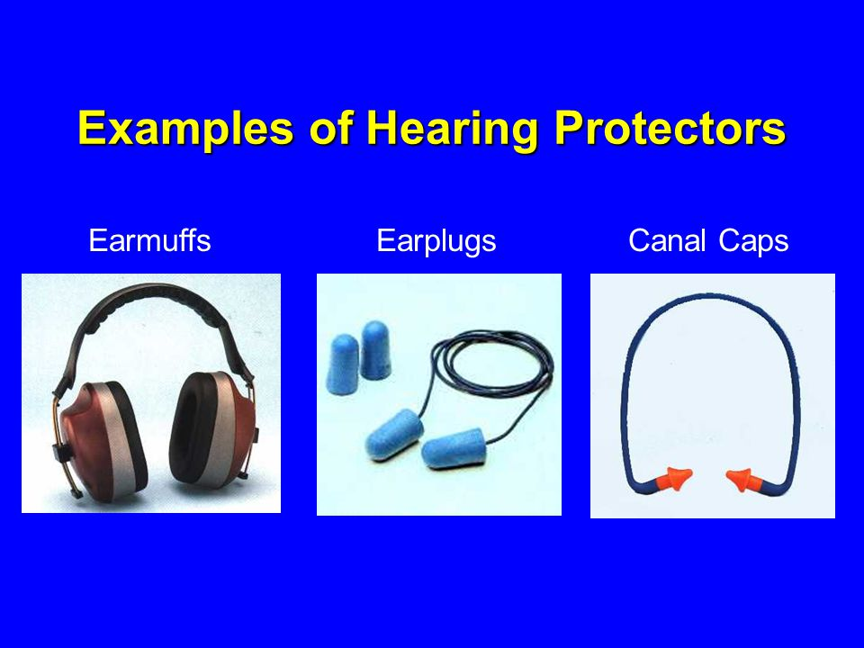 EarmuffsEarplugsCanal Caps Examples of Hearing Protectors