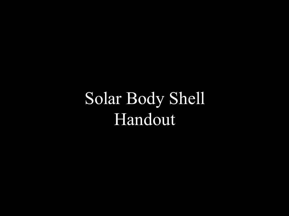 Solar Body Shell Handout