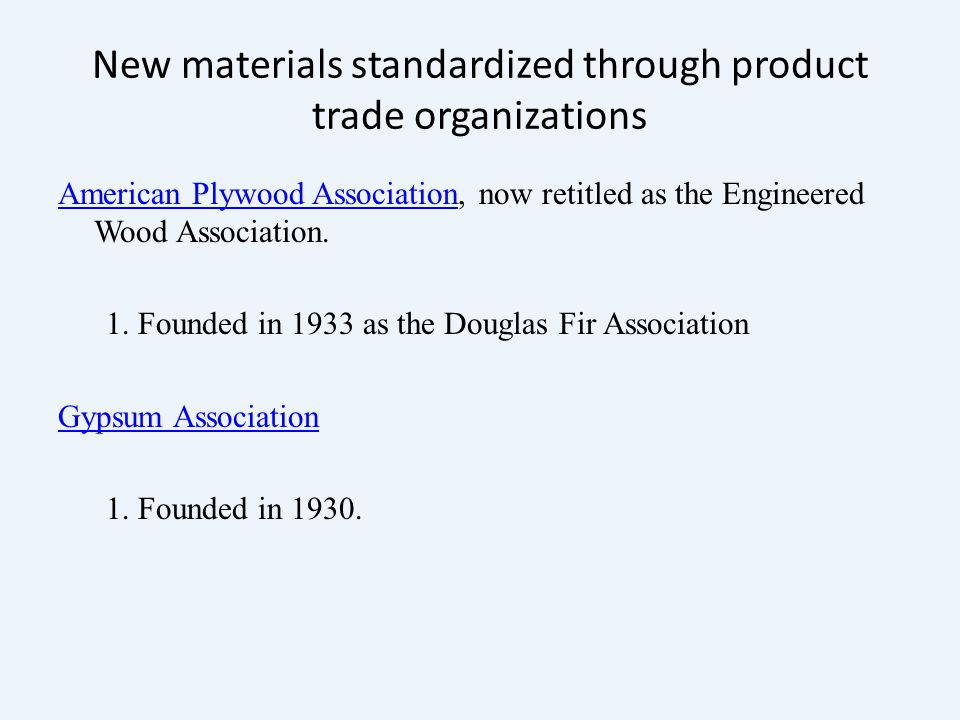 New materials standardized through product trade organizations American Plywood AssociationAmerican Plywood Association, now retitled as the Engineered Wood Association.