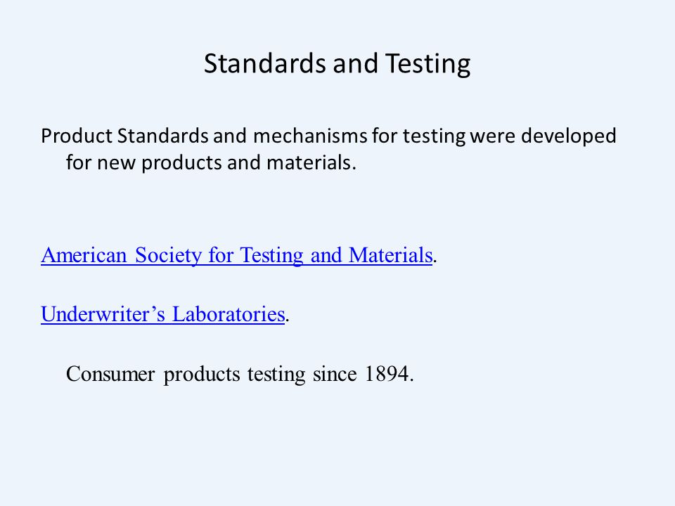 Standards and Testing Product Standards and mechanisms for testing were developed for new products and materials.