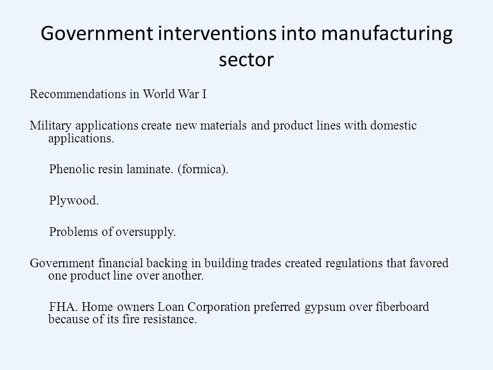 Government interventions into manufacturing sector Recommendations in World War I Military applications create new materials and product lines with domestic applications.
