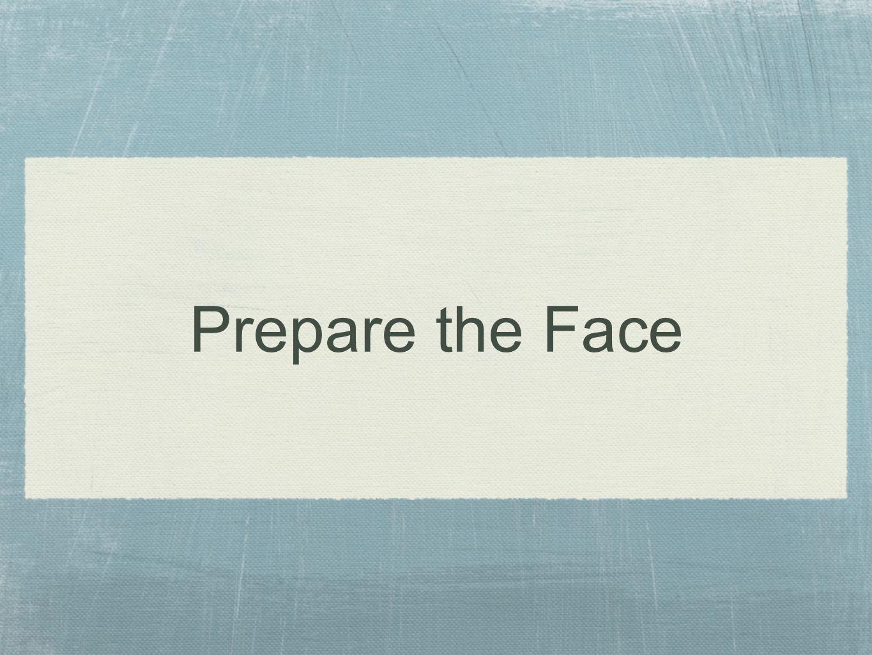 Prepare the Face