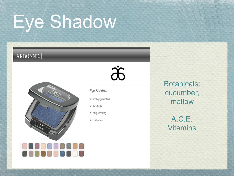 Eye Shadow Botanicals: cucumber, mallow A.C.E. Vitamins