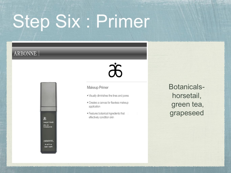 Step Six : Primer b Botanicals- horsetail, green tea, grapeseed