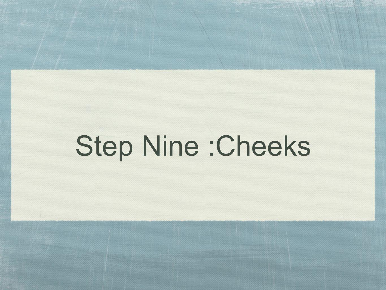Step Nine :Cheeks
