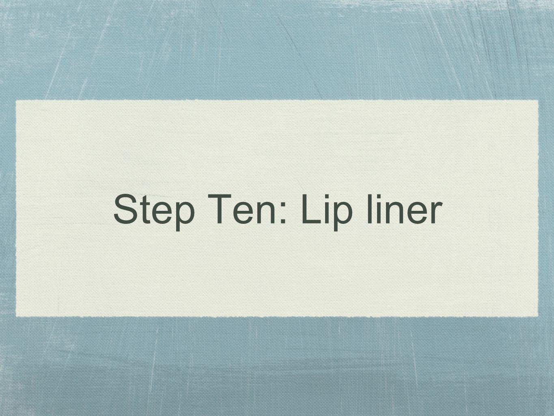 Step Ten: Lip liner