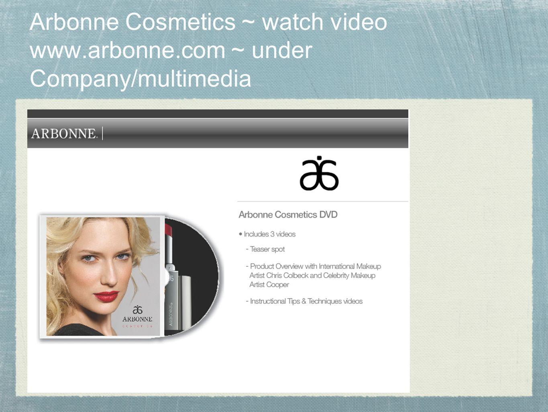 Arbonne Cosmetics ~ watch video www.arbonne.com ~ under Company/multimedia