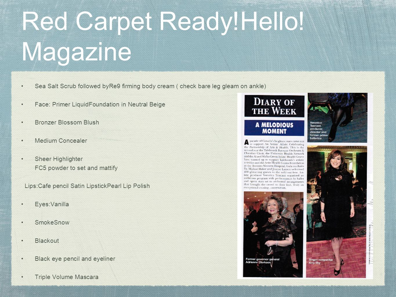 Red Carpet Ready!Hello! Magazine Sea Salt Scrub followed byRe9 firming body cream ( check bare leg gleam on ankle) Face: Primer LiquidFoundation in Ne