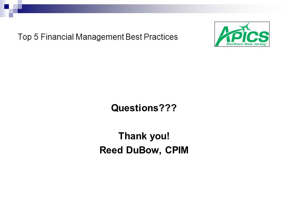 Top 5 Financial Management Best Practices Questions Thank you! Reed DuBow, CPIM