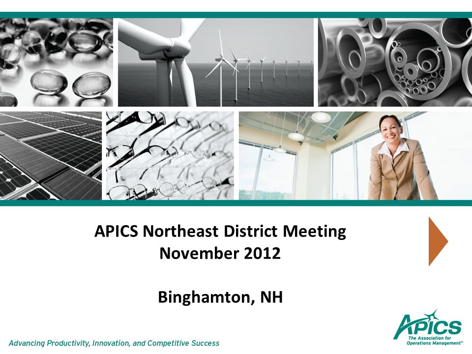 APICS Northeast District Meeting November 2012 Binghamton, NH