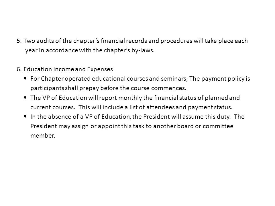 5. Two audits of the chapters financial records and procedures will take place each year in accordance with the chapters by-laws. 6. Education Income