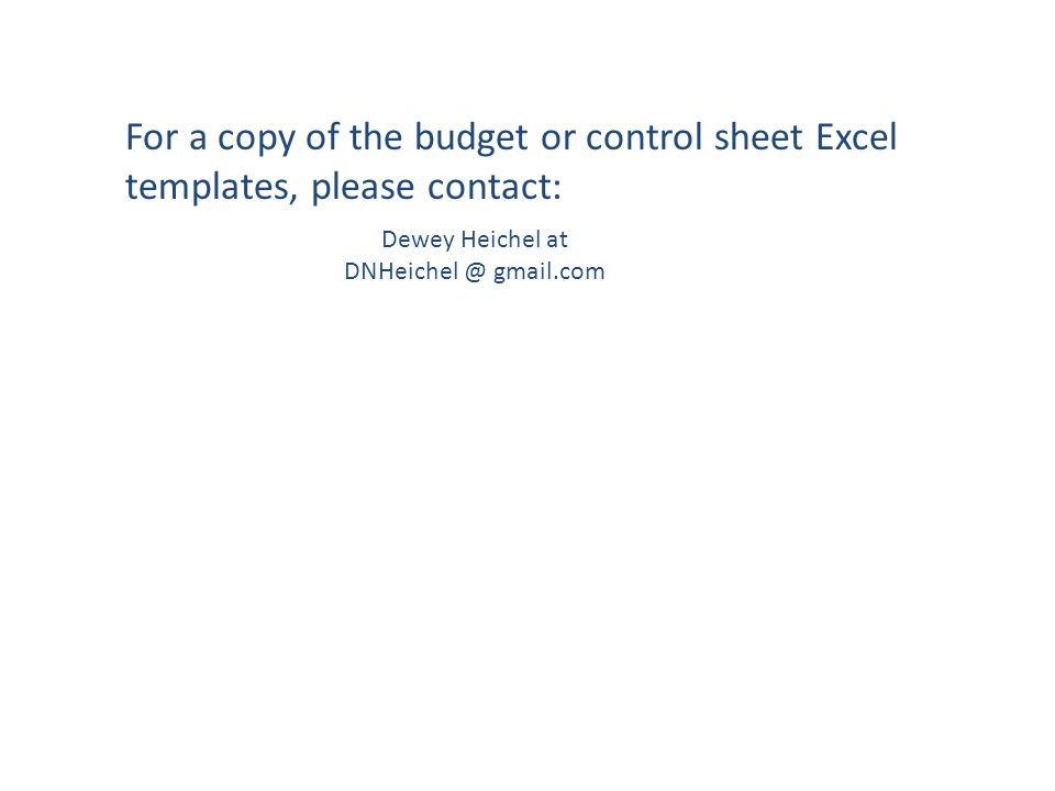 Dewey Heichel at DNHeichel @ gmail.com For a copy of the budget or control sheet Excel templates, please contact:
