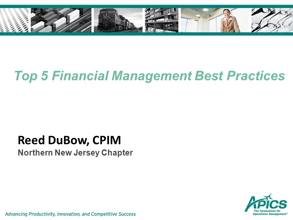 Top 5 Financial Management Best Practices Reed DuBow, CPIM Northern New Jersey Chapter